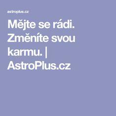Mějte se rádi. Změníte svou karmu. | AstroPlus.cz