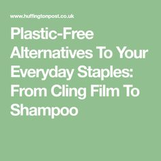 Plastic-Free Alternatives To Your Everyday Staples: From Cling Film To Shampoo