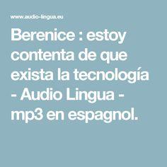 Berenice : estoy contenta de que exista la tecnología - Audio Lingua - mp3 en  espagnol.