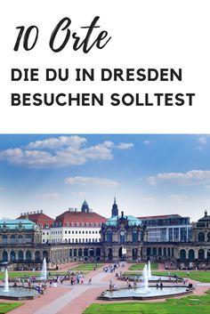 Reisebericht: Hier stelle ich dir 10 Orte vor, die du auf deine Reise nach Dresden besuchen solltest.