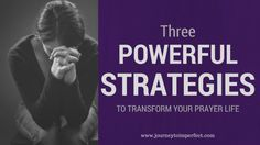 Does your prayer life need a transformation? Try these three powerful strategies!