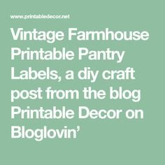 Vintage Farmhouse Printable Pantry Labels, a diy craft post from the blog Printable Decor on Bloglovin' Pantry Labels, Vintage Farmhouse, Printables, Diy Crafts, Blog, Decor, Decoration, Print Templates, Make Your Own