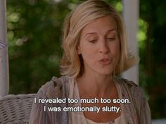 I revealed too much atop soon. I was emotionally slutty. #satc #carrie #quote
