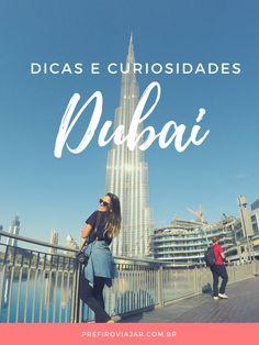O que você deve saber antes de viajar para Dubai. O que fazer, quando ir, onde se hospedar, visto, moeda em muito mais