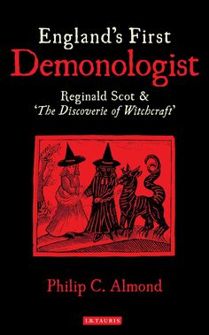 'The fables of witchcraft have taken so fast hold and deepe root in the heart of man, that few or none can indure with patience the hand and correction of God.' Reginald Scot, whose words these are, p