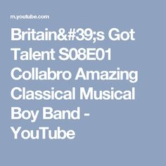 Britain's Got Talent S08E01 Collabro Amazing Classical Musical Boy Band - YouTube
