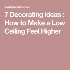 7 Decorating Ideas : How to Make a Low Ceiling Feel Higher