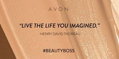 """""""Go confidently in the direction of your dreams. Live the life you imagined."""" – Henry David Thoreau. I love the opportunity I took to be an Avon #BeautyBoss. Join me! Sign up online now: http://BBUDKA .avonrepresentative.com/opportunity/start"""