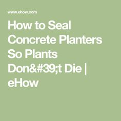 How to Seal Concrete Planters So Plants Don't Die | eHow