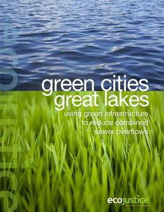 Using green infrastructure to reduce combined sewer overflows Green Cities, Great Lakes Using green infrastructure to reduce combined sewer overflows By Ecojustice -----This investigative report highlights innovative green solutions that could stop billions of litres of raw sewage from fouling the Great Lakes each year.