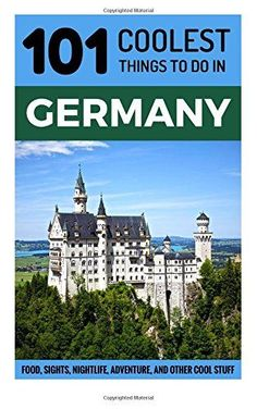 Germany: Germany Travel Guide: 101 Coolest Things to Do in Germany. ad.