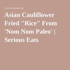 "Asian Cauliflower Fried ""Rice"" From 'Nom Nom Paleo' 