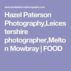 Hazel Paterson Photography,Leicestershire photographer,Melton Mowbray   FOOD