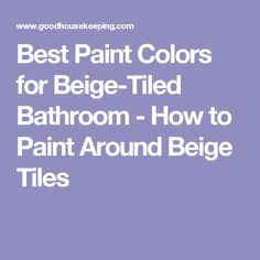 Best Paint Colors for Beige-Tiled Bathroom - How to Paint Around Beige Tiles