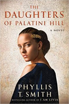 The Daughters of Palatine Hill: A Novel - Kindle edition by Phyllis T. Smith. Literature & Fiction Kindle eBooks @ AmazonSmile.