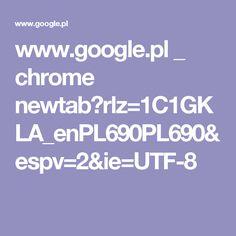 www.google.pl _ chrome newtab?rlz=1C1GKLA_enPL690PL690&espv=2&ie=UTF-8