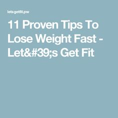 11 Proven Tips To Lose Weight Fast - Let's Get Fit