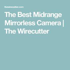 The Best Midrange Mirrorless Camera | The Wirecutter