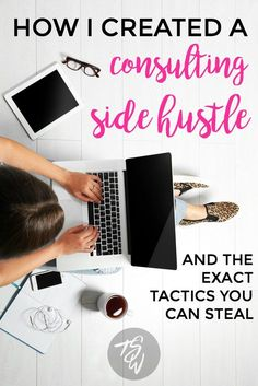 How I Created a Consulting Side Hustle and the Exact Tactics You Can Steal