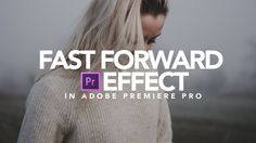 Fast Forward Effect | Adobe Premiere Pro Tutorial - YouTube
