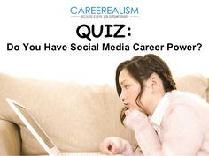 QUIZ: Do You Have Social Media Career Power? by CAREEREALISM via slideshare