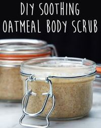 DIY Soothing Oatmeal Body Scrub 1/2 cup oatmeal 1/2 cup brown sugar 1 cup coconut oil 2 Tbs olive oil  Grind the oatmeal in a food processor, then mix all ingredients in a bowl. Keep in an airtight container for up to 4 months, and rejoice in having your