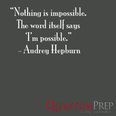 """""""Nothing is impossible. The word itself says, 'I'm possible."""" - Audrey Hepburn #studying #motivation #impossible #audreyhepburn #quotes"""