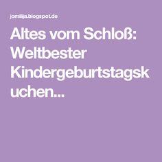 Altes vom Schloß: Weltbester Kindergeburtstagskuchen...