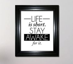 Life is short Stay awake for it, Inspirational quote, Inspirational poster…