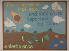Dinosaur Abstinence RA Bulletin Board.  Made it during valentines day when everyone was making safe-sex bulletin boards, figured i'd do something humorous and refreshing.