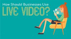How should businesses use live video to promote their products and services? Here's a primer in infographic form on how to start.