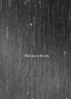 I find peace in the rain...