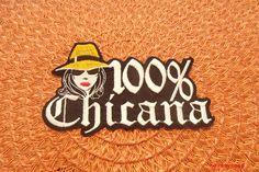 100% Chicana Patch La Raza Aztlan Lowrider Chicano#Chicanoa#Chicano#Laraza