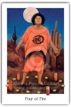 "Gaian tarot Four of Fire""A woman stands within a sacred circle, the four directions marked by tall votive candles. She is breathing deeply, allowing the energy of the desert night to flood her body. Energy moves up from the earth and down from the sky into her body. Kundalini rises, power flows, all blocks are gone. She is marking a personal rite of passage and exulting in her own empowerment."""