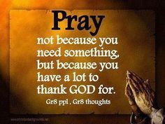 PRAY, THANK GOD