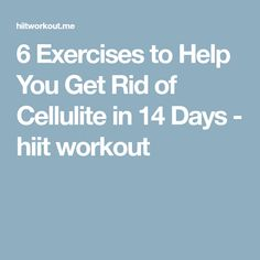 6 Exercises to Help You Get Rid of Cellulite in 14 Days - hiit workout