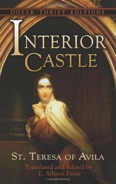 Interior Castle (Dover Thrift Editions) by St. Teresa of Avila - The strength and resilience of Spain is in Saint Theresa's book. Catholic young people may find this especially enlightening. Reading Lists, Book Lists, Saint Teresa Of Avila, D Avila, Catholic Books, Catholic Prayers, Catholic Saints, Roman Catholic, Spirituality Books