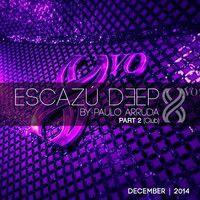 ESCAZU DEEP by Paulo Arruda - Part 2 by DJ Paulo Arruda on SoundCloud