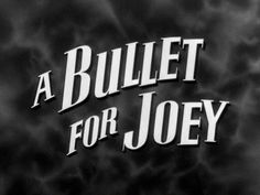 A Bullet for Joey (1955) Film Noir, A Lewis Allen Film.