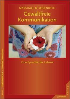 Gewaltfreie Kommunikation: Eine Sprache des Lebens: Amazon.de: Marshall B. Rosenberg, Arun Gandhi, Vera F. Birkenbihl, Ingrid Holler: Bücher