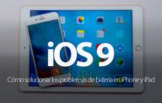 Sabías que Cómo solucionar en iOS 9 los problemas de batería