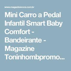 Mini Carro a Pedal Infantil Smart Baby Comfort - Bandeirante - Magazine Toninhombpromove
