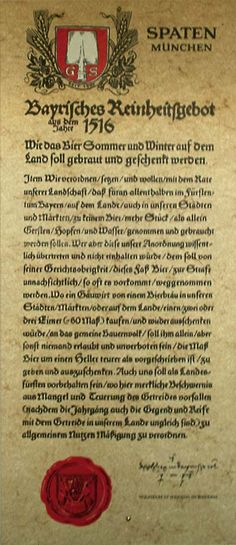 """The German """"Reinheitsgebot"""" (purity law) of 1516 stipulates that German beer may be made with only four ingredients:  water, barley, hops and yeast.  It has remained in effect to this day."""
