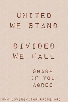 United we stand… Divided we fall. Share if you agree.  http://www.LovingwithPurpose.org