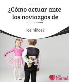 ¿Cómo actuar ante los #noviazgos de los niños? ¿Cómo actuar ante los noviazgos de los #niños? A las madres con #hijos #pequeños ni se les ocurre pensar en la idea.