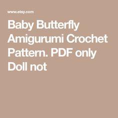 Baby Butterfly Amigurumi Crochet Pattern. PDF only Doll not
