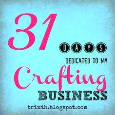 31 Days Dedicated To My Crafting Business - once my Christmas crafting is done this needs to become my priority (after Penny of course! )