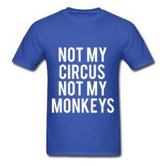 Not My Circus Not My Monkeys, Unisex T-Shirt