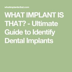 WHAT IMPLANT IS THAT? - Ultimate Guide to Identify Dental Implants