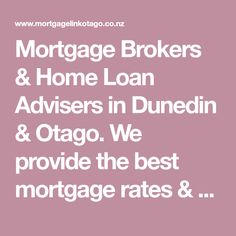 Mortgage Brokers & Home Loan Advisers in Dunedin & Otago. We provide the best mortgage rates & home loan terms. See our mortgage calculator.